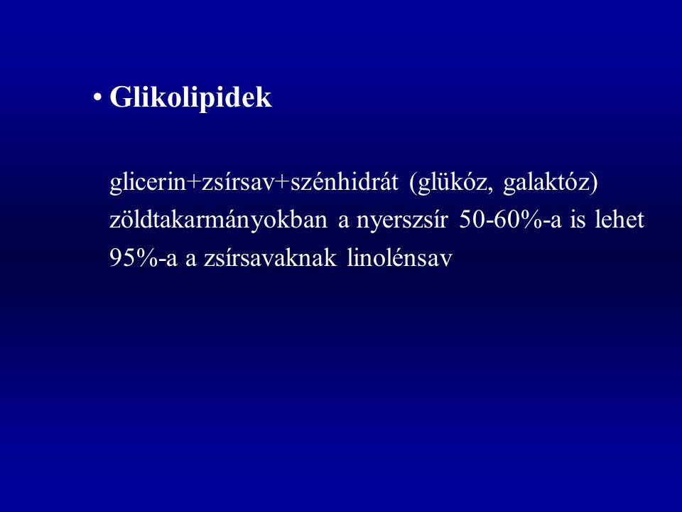 Glikolipidek glicerin+zsírsav+szénhidrát (glükóz, galaktóz) zöldtakarmányokban a nyerszsír 50-60%-a is lehet 95%-a a zsírsavaknak linolénsav