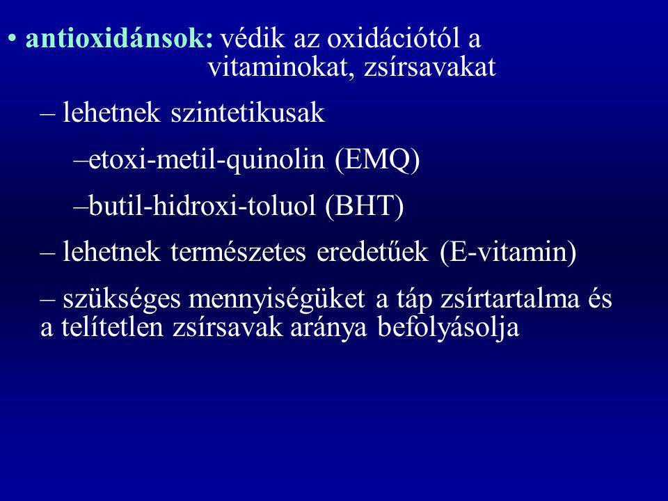 antioxidánsok: védik az oxidációtól a vitaminokat, zsírsavakat – lehetnek szintetikusak –etoxi-metil-quinolin (EMQ) –butil-hidroxi-toluol (BHT) – lehe