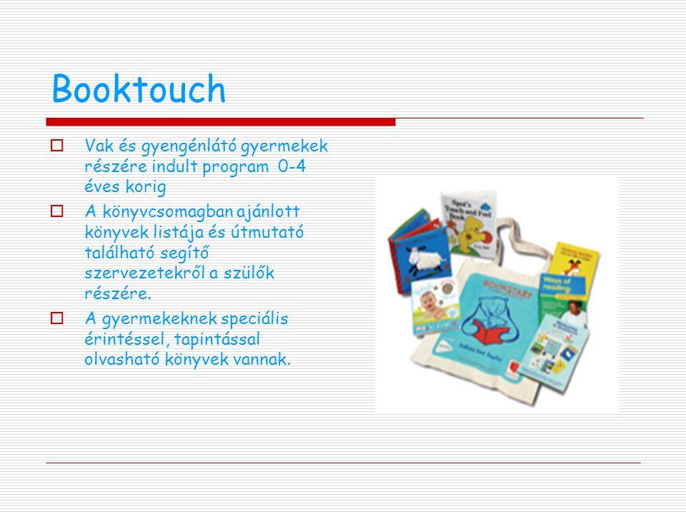 Booktouch  Vak és gyengénlátó gyermekek részére indult program 0-4 éves korig  A könyvcsomagban ajánlott könyvek listája és útmutató található segítő szervezetekről a szülők részére.