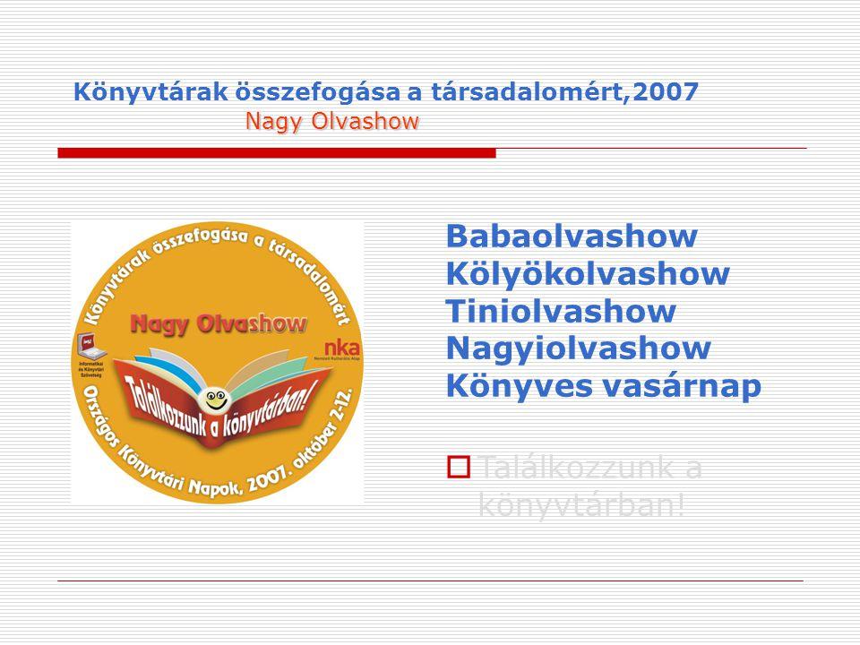 Nagy Olvashow Könyvtárak összefogása a társadalomért,2007 Nagy Olvashow Babaolvashow Kölyökolvashow Tiniolvashow Nagyiolvashow Könyves vasárnap  Találkozzunk a könyvtárban!