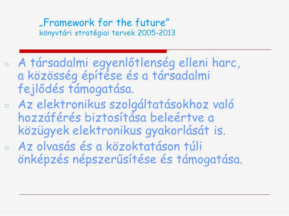 """""""Framework for the future könyvtári stratégiai tervek 2005-2013 ◦A társadalmi egyenlőtlenség elleni harc, a közösség építése és a társadalmi fejlődés támogatása."""