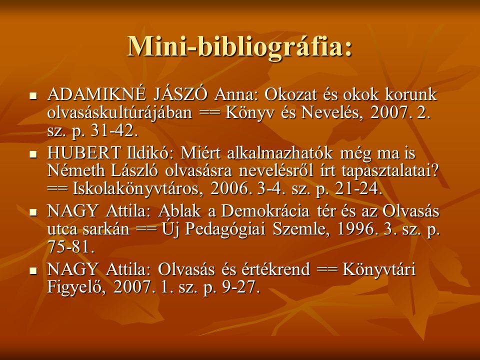 Mini-bibliográfia: ADAMIKNÉ JÁSZÓ Anna: Okozat és okok korunk olvasáskultúrájában == Könyv és Nevelés, 2007. 2. sz. p. 31-42. ADAMIKNÉ JÁSZÓ Anna: Oko