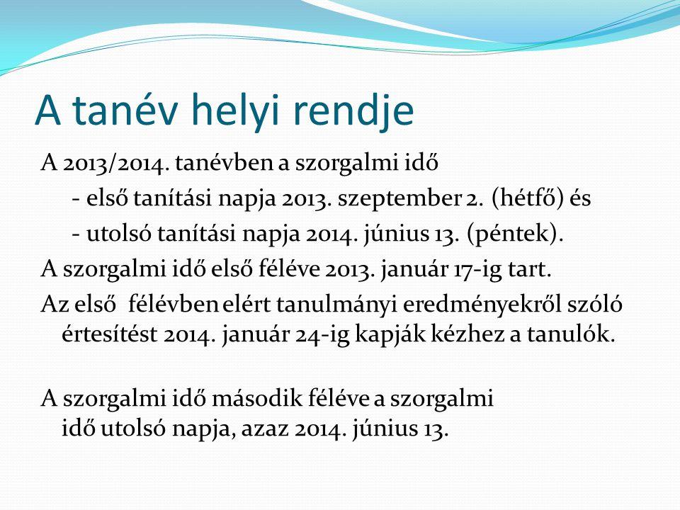A tanév helyi rendje A 2013/2014. tanévben a szorgalmi idő - első tanítási napja 2013.