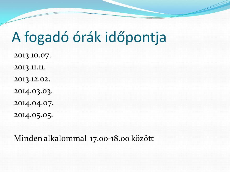 A fogadó órák időpontja 2013.10.07. 2013.11.11. 2013.12.02.
