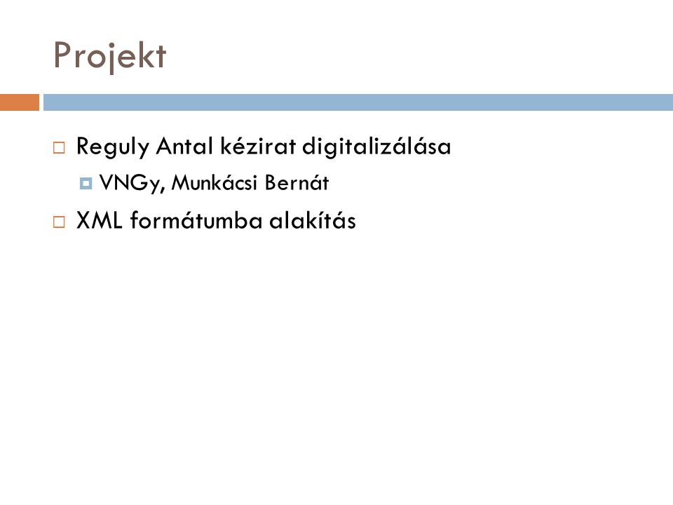 Projekt  Reguly Antal kézirat digitalizálása  VNGy, Munkácsi Bernát  XML formátumba alakítás