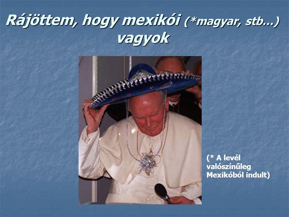 Rájöttem, hogy mexikói (*magyar, stb…) vagyok (* A levél valószínűleg Mexikóból indult)
