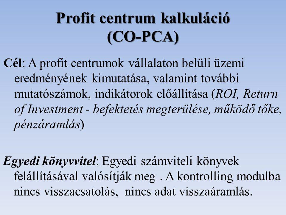 Profit centrum kalkuláció (CO-PCA) Cél: A profit centrumok vállalaton belüli üzemi eredményének kimutatása, valamint további mutatószámok, indikátorok