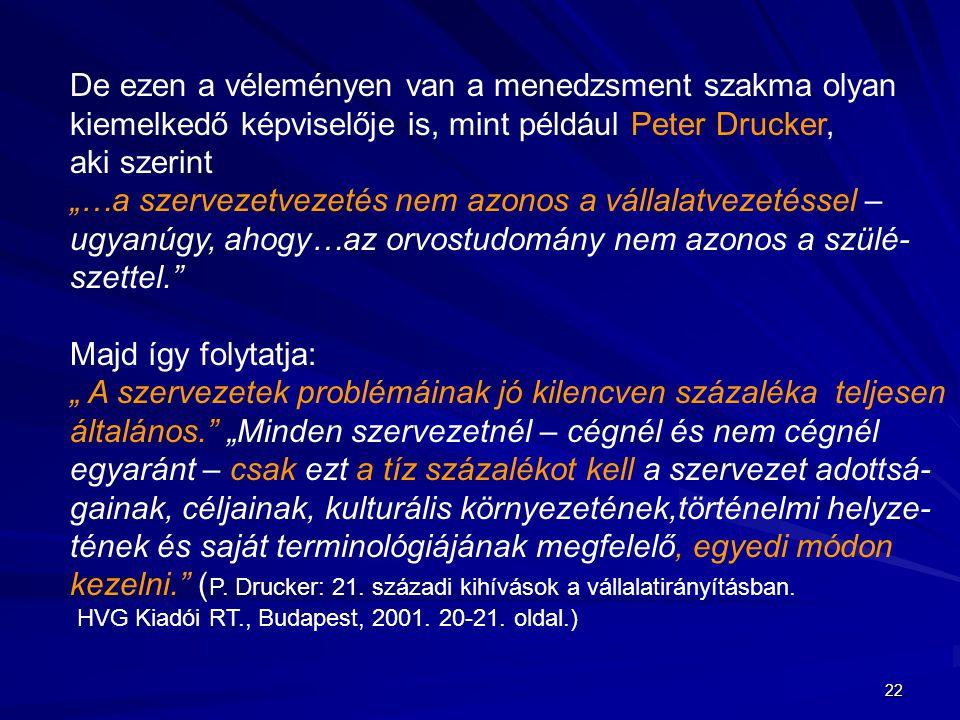 """22 De ezen a véleményen van a menedzsment szakma olyan kiemelkedő képviselője is, mint például Peter Drucker, aki szerint """"…a szervezetvezetés nem azo"""
