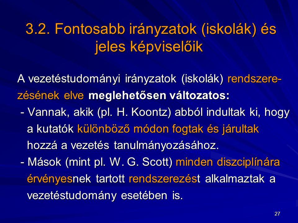 3.2. Fontosabb irányzatok (iskolák) és jeles képviselőik 3.2. Fontosabb irányzatok (iskolák) és jeles képviselőik A vezetéstudományi irányzatok (iskol