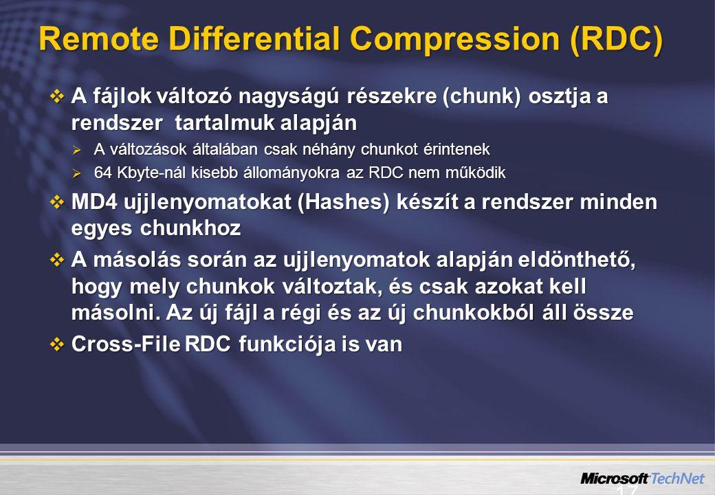 17 Remote Differential Compression (RDC)  A fájlok változó nagyságú részekre (chunk) osztja a rendszer tartalmuk alapján  A változások általában csak néhány chunkot érintenek  64 Kbyte-nál kisebb állományokra az RDC nem működik  MD4 ujjlenyomatokat (Hashes) készít a rendszer minden egyes chunkhoz  A másolás során az ujjlenyomatok alapján eldönthető, hogy mely chunkok változtak, és csak azokat kell másolni.