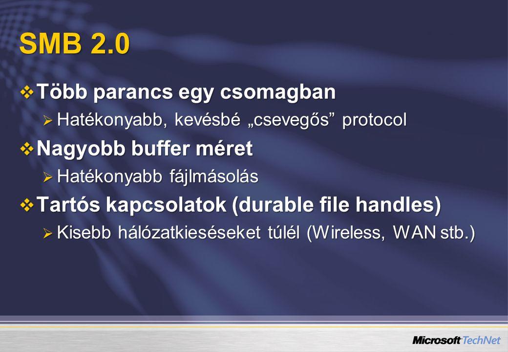 """SMB 2.0  Több parancs egy csomagban  Hatékonyabb, kevésbé """"csevegős protocol  Nagyobb buffer méret  Hatékonyabb fájlmásolás  Tartós kapcsolatok (durable file handles)  Kisebb hálózatkieséseket túlél (Wireless, WAN stb.)"""