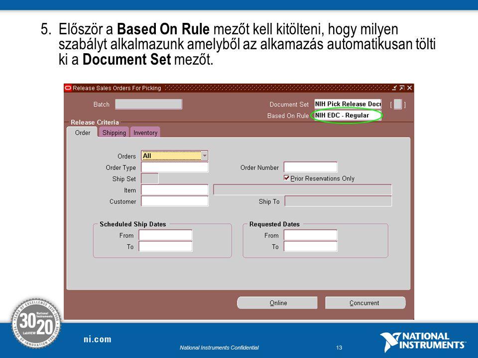 National Instruments Confidential12 Pick Release Process 5.A Pick Release folyamat indításához a Release Sales Order For Picking képernyőt kell használnunk.