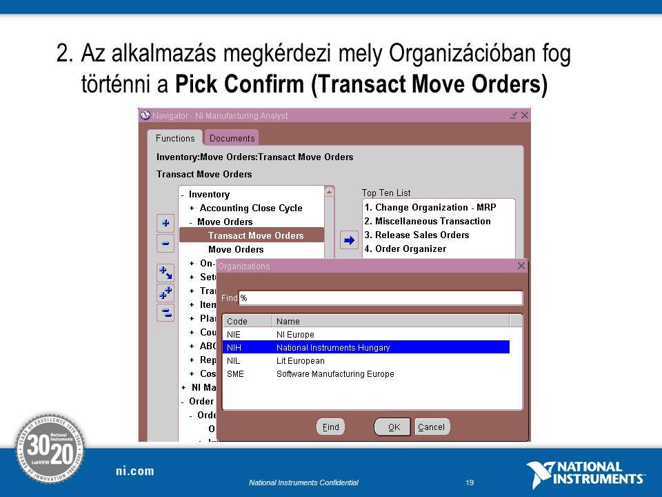 National Instruments Confidential18 Pick Confirm (Transact Move Orders) 1.Az elérési útvonal NI Manufacturing Analyst szerepkör esetén: Inventory/Move Orders/ Transact Move Orders