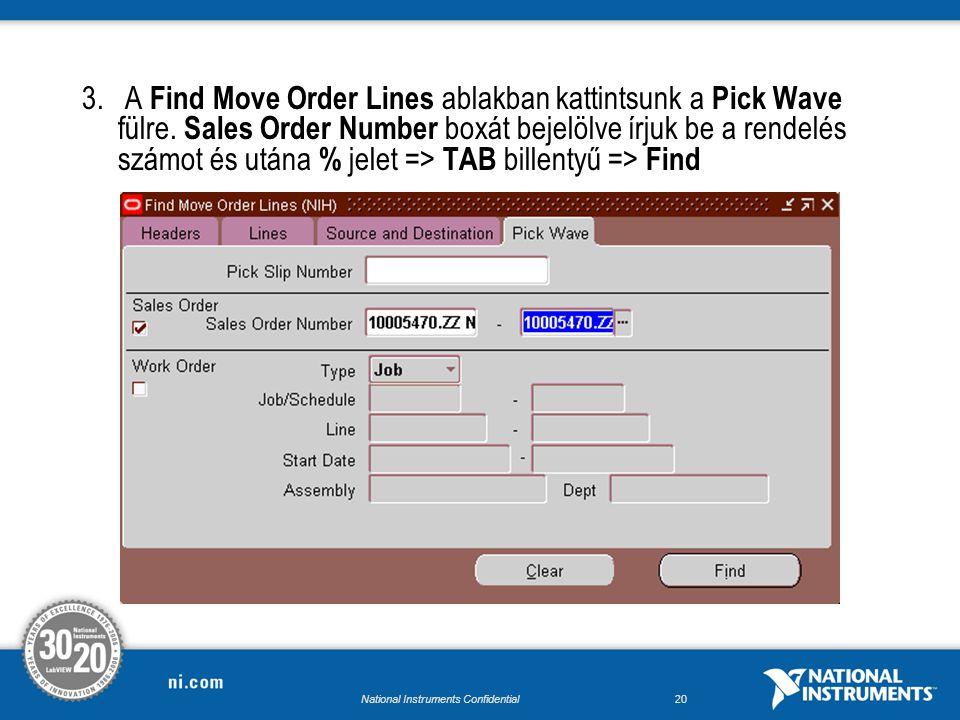 National Instruments Confidential19 2.Az alkalmazás megkérdezi mely Organizációban fog történni a Pick Confirm (Transact Move Orders)
