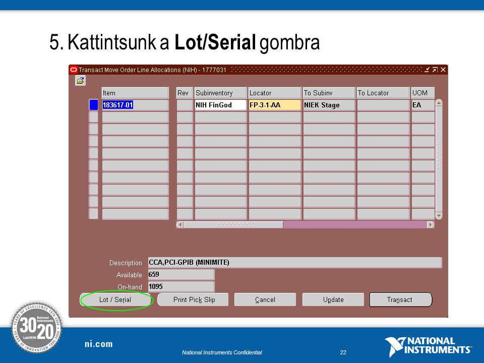 National Instruments Confidential21 4.A Transact Move Orders képernyőn válasszuk ki azt a sort, amelyhez összekívánjuk szedni az anyagokat, majd kattintsunk a View/Update Allocations gombra
