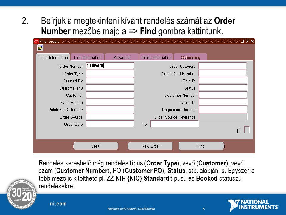 National Instruments Confidential5 A rendelés sorai állapotának megtekintése 1.Oracle 11i-ben az Order Organizer képernyőt kell használnunk a rendelések megtkintéséhez.