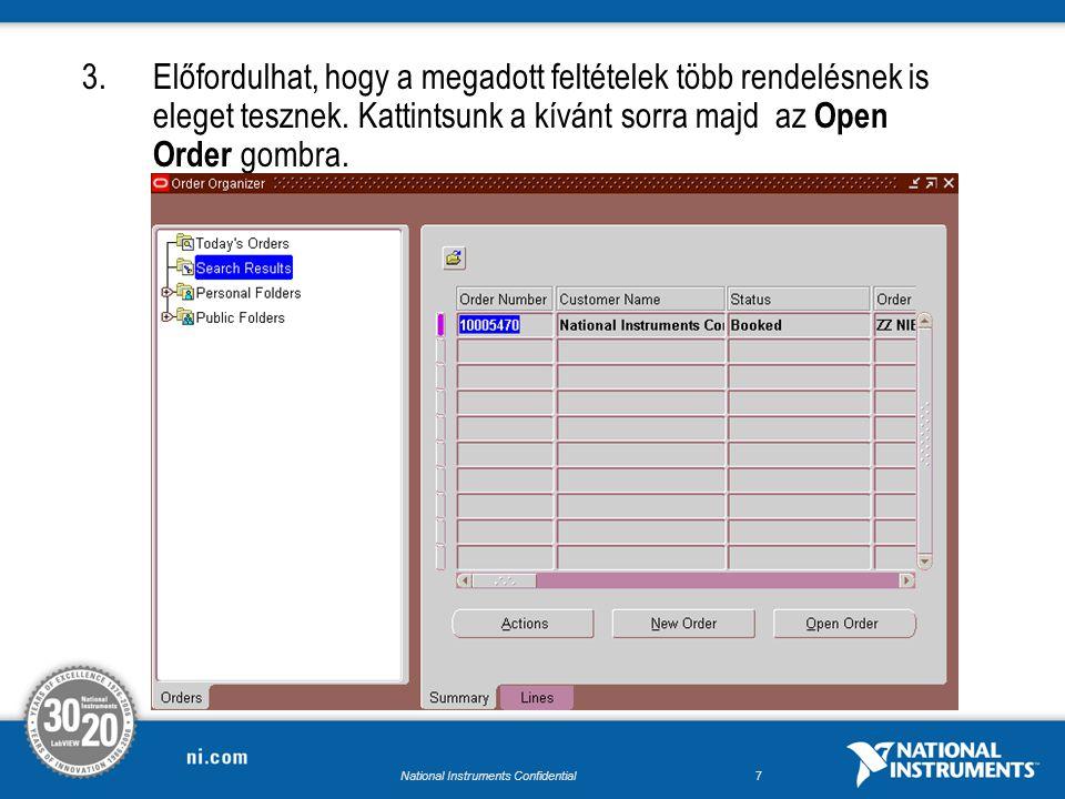 National Instruments Confidential6 2.Beírjuk a megtekinteni kívánt rendelés számát az Order Number mezőbe majd a => Find gombra kattintunk. Rendelés k