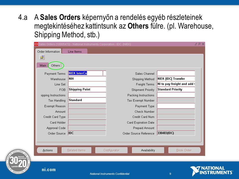 National Instruments Confidential8 4.A Sales Orders képernyőn találhatóak a rendelés részletei. Ellenőrizzük le az Order Type mezőben szereplő adatot,