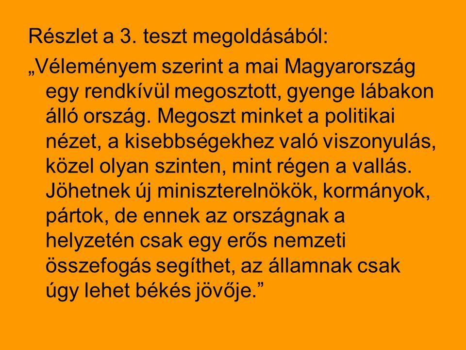 """Részlet a 3. teszt megoldásából: """"Véleményem szerint a mai Magyarország egy rendkívül megosztott, gyenge lábakon álló ország. Megoszt minket a politik"""