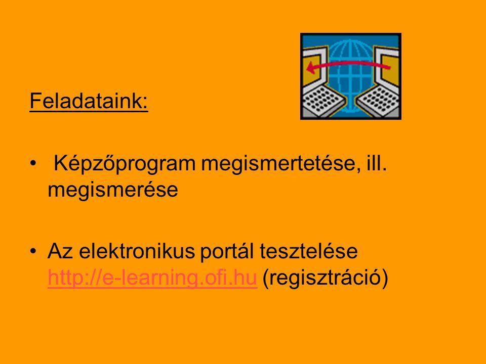 Feladataink: Képzőprogram megismertetése, ill. megismerése Az elektronikus portál tesztelése http://e-learning.ofi.hu (regisztráció) http://e-learning