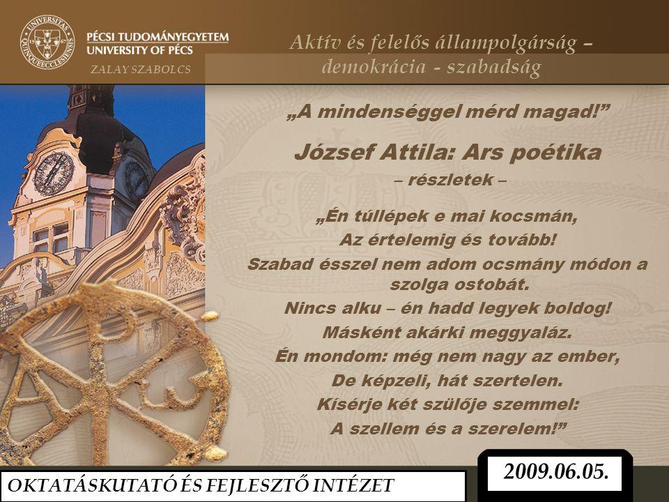 """""""A mindenséggel mérd magad!"""" József Attila: Ars poétika – részletek – """"Én túllépek e mai kocsmán, Az értelemig és tovább! Szabad ésszel nem adom ocsmá"""
