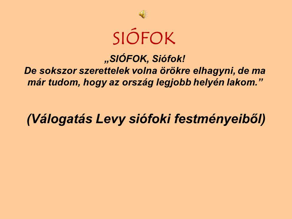 """SIÓFOK (Válogatás Levy siófoki festményeiből) """"SIÓFOK, Siófok."""