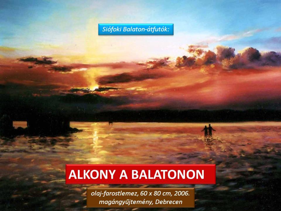 BALATONI HANGULATOK 2. – Siófoki alkony olaj-farostlemez, 20 x 30 cm, 2012. magángyűjtemény, Szombathely olaj-farostlemez, 20 x 30 cm, 2012. magángyűj