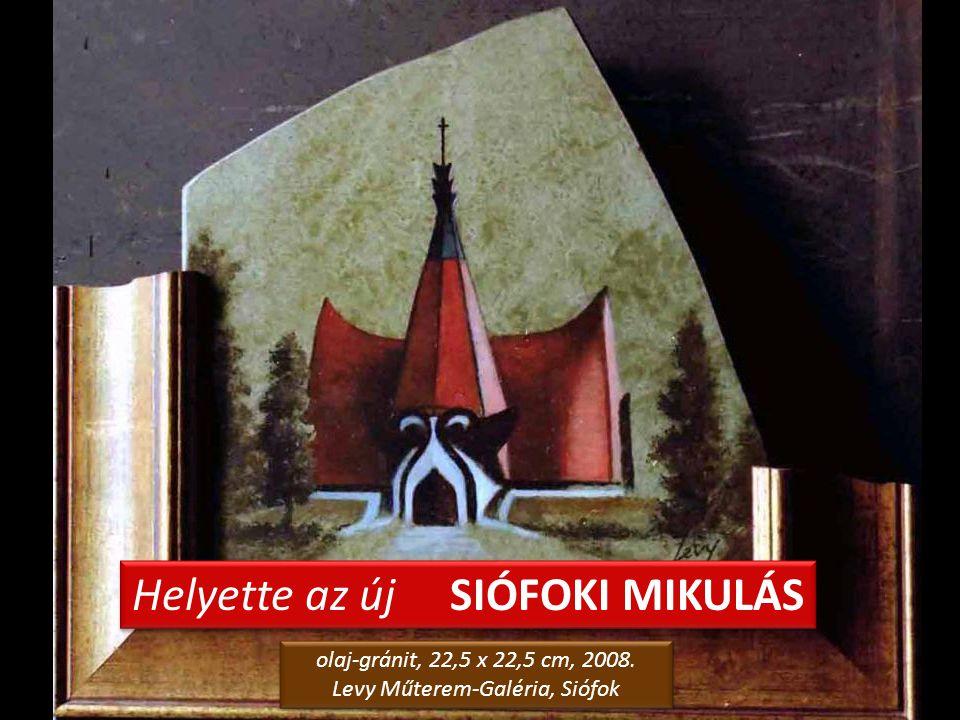 AZ EVANGÉLIKUS IMAHÁZ is nosztalgia olaj-fatábla, 20,5 x 25,5 cm, 2006. magángyűjtemény, Siófok olaj-fatábla, 20,5 x 25,5 cm, 2006. magángyűjtemény, S