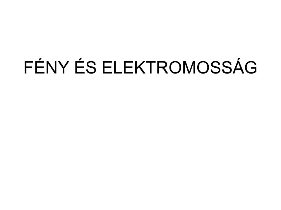 Fény 1.Fény, mint elektromágneses sugárzás Kettős természetű: hullám ill.