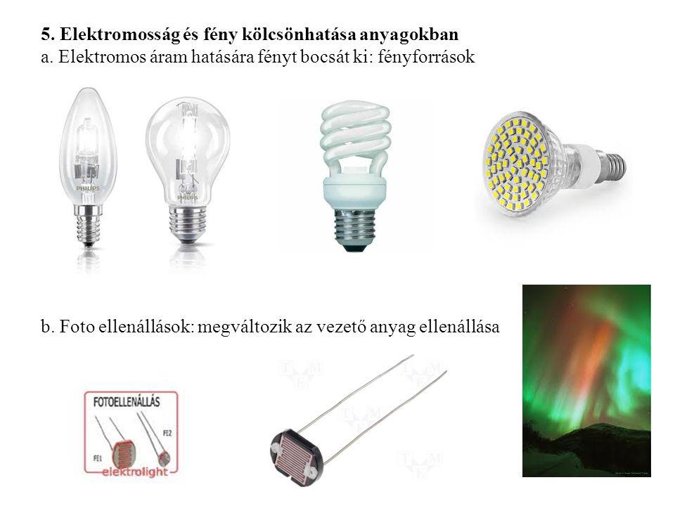 5. Elektromosság és fény kölcsönhatása anyagokban a. Elektromos áram hatására fényt bocsát ki: fényforrások b. Foto ellenállások: megváltozik az vezet