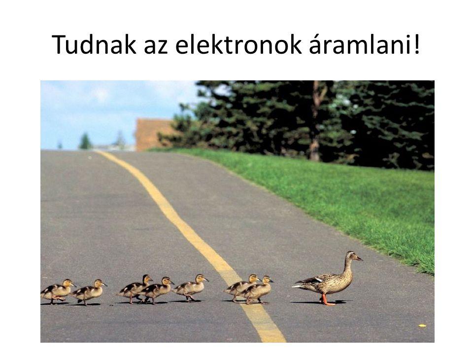Tudnak az elektronok áramlani!