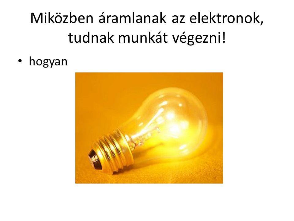Miközben áramlanak az elektronok, tudnak munkát végezni! hogyan