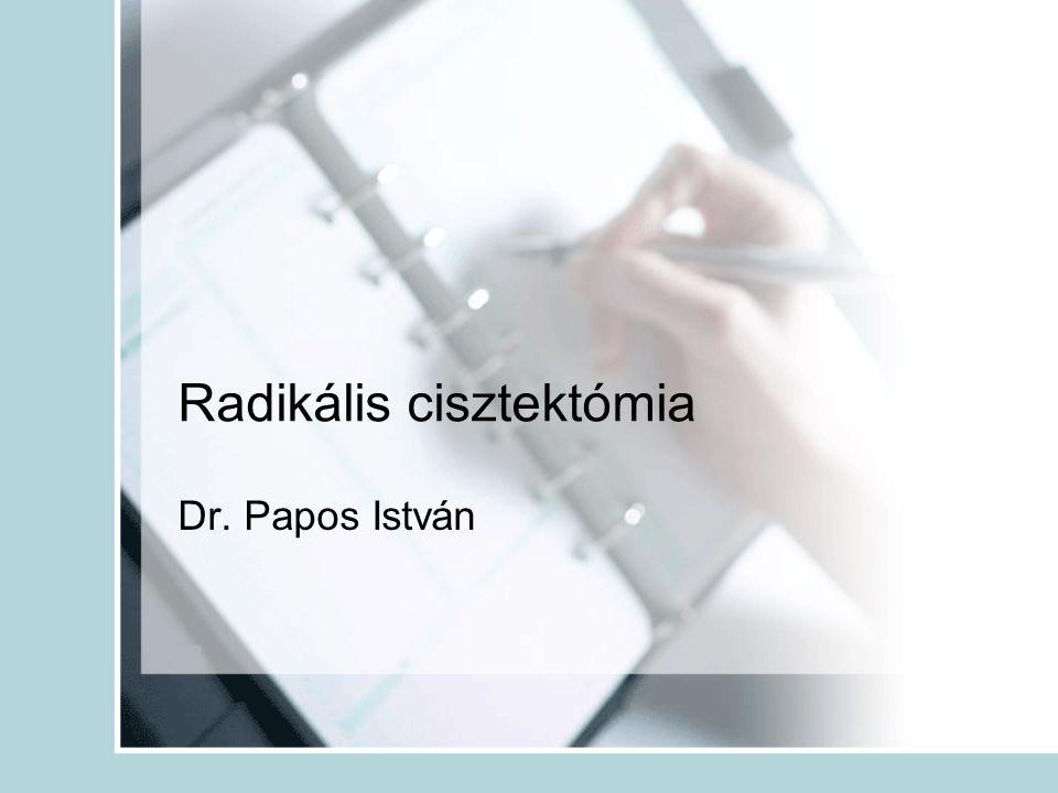 Radikális cisztektómia Dr. Papos István