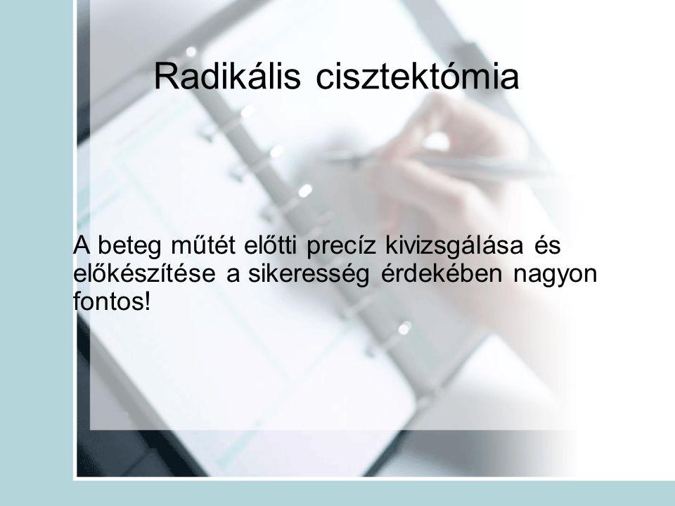 Radikális cisztektómia A beteg műtét előtti precíz kivizsgálása és előkészítése a sikeresség érdekében nagyon fontos!