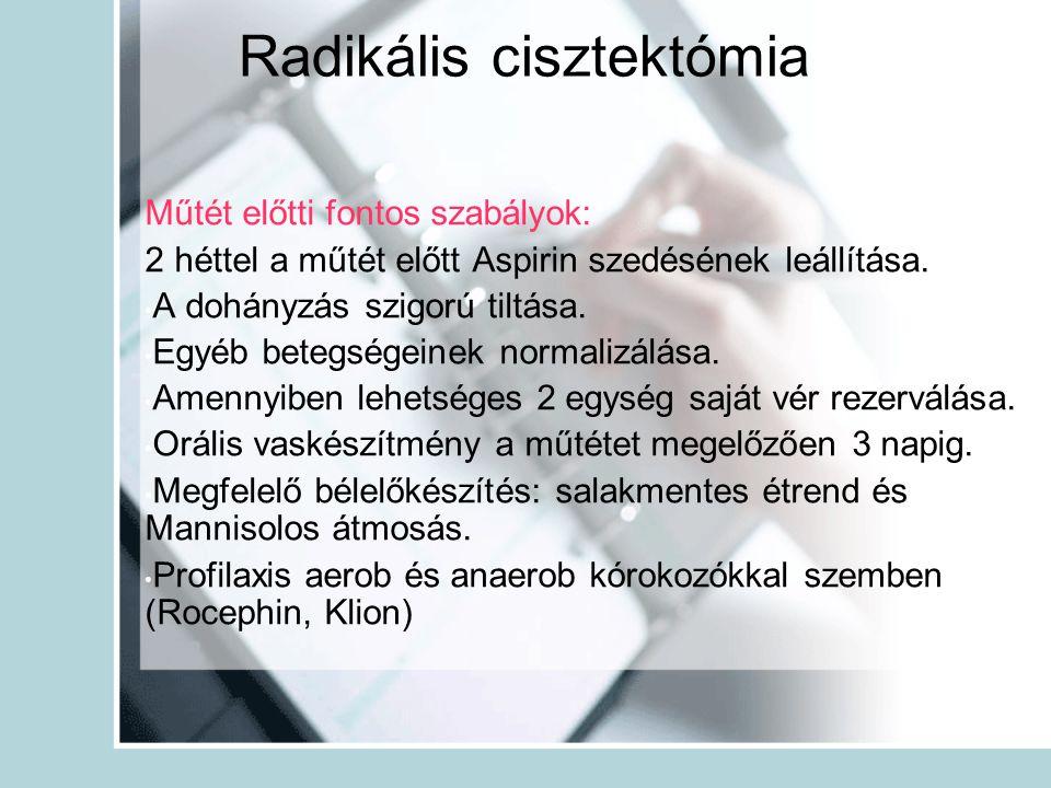 Radikális cisztektómia Műtét előtti fontos szabályok: 2 héttel a műtét előtt Aspirin szedésének leállítása. A dohányzás szigorú tiltása. Egyéb betegsé