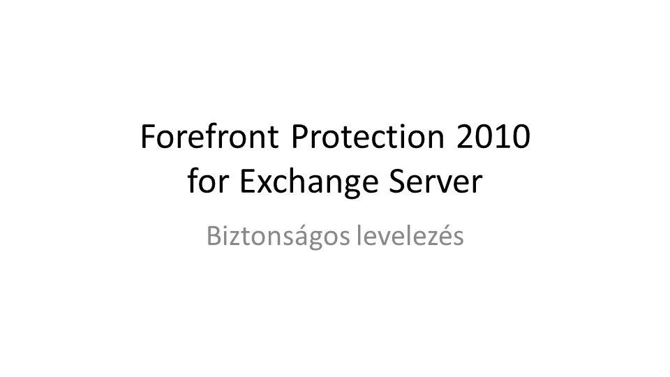 Forefront Protection 2010 for Exchange Server Biztonságos levelezés