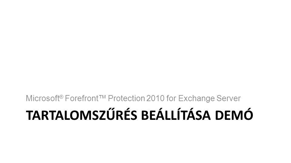 TARTALOMSZŰRÉS BEÁLLÍTÁSA DEMÓ Microsoft ® Forefront™ Protection 2010 for Exchange Server