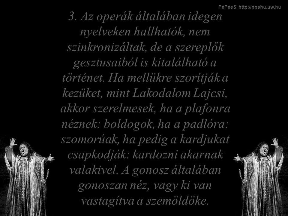 3. Az operák általában idegen nyelveken hallhatók, nem szinkronizáltak, de a szereplők gesztusaiból is kitalálható a történet. Ha mellükre szorítják a