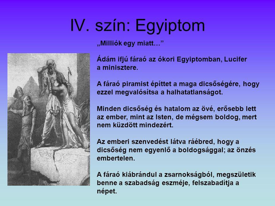 """IV.szín: Egyiptom """"Milliók egy miatt… Ádám ifjú fáraó az ókori Egyiptomban, Lucifer a minisztere."""