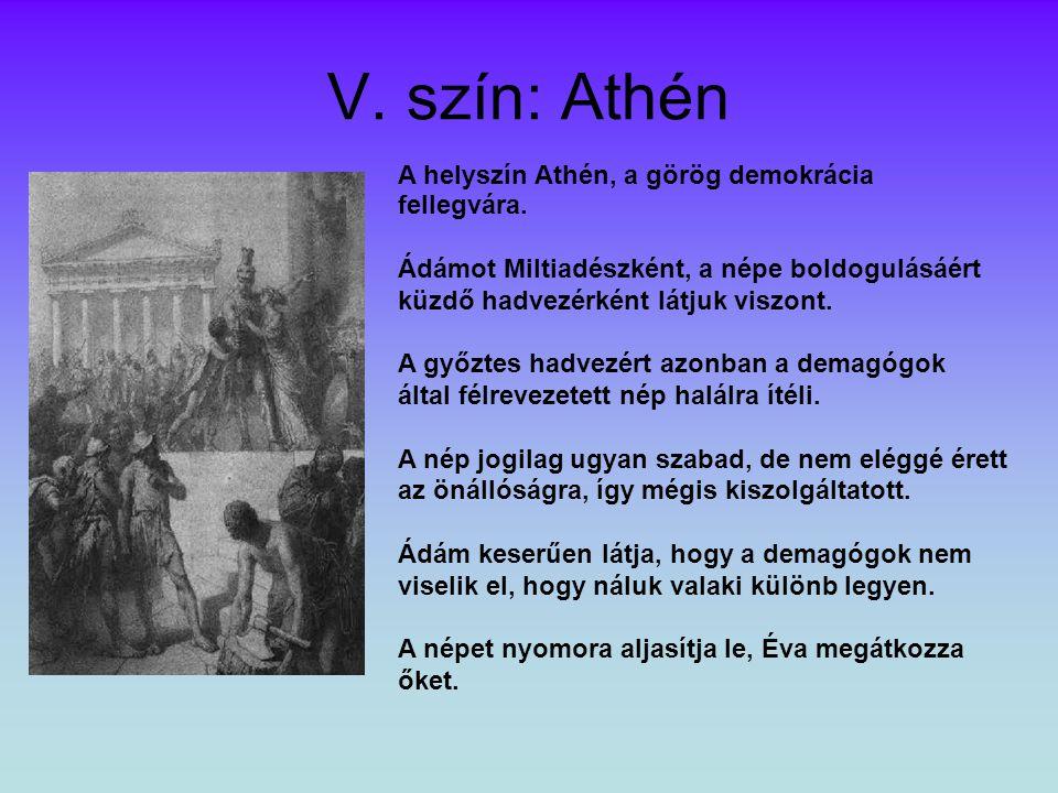 V.szín: Athén A helyszín Athén, a görög demokrácia fellegvára.