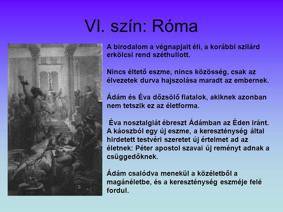 VI.szín: Róma A birodalom a végnapjait éli, a korábbi szilárd erkölcsi rend széthullott.