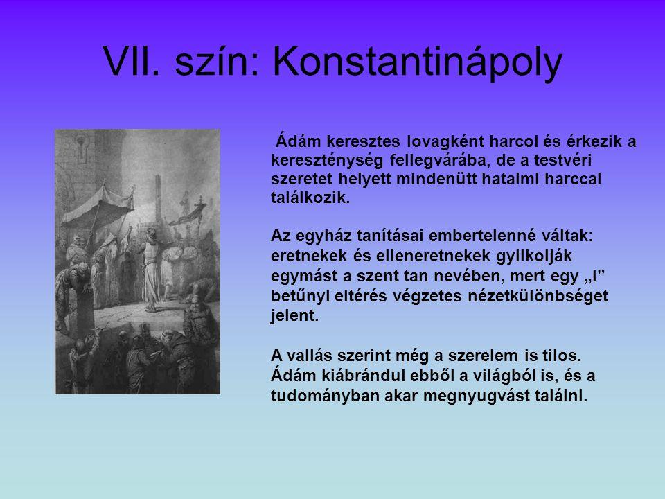 VII. szín: Konstantinápoly Ádám keresztes lovagként harcol és érkezik a kereszténység fellegvárába, de a testvéri szeretet helyett mindenütt hatalmi h