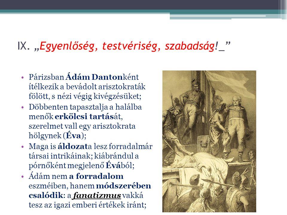 """IX. """"Egyenlőség, testvériség, szabadság!_"""" Párizsban Ádám Dantonként ítélkezik a bevádolt arisztokraták fölött, s nézi végig kivégzésüket; Döbbenten t"""