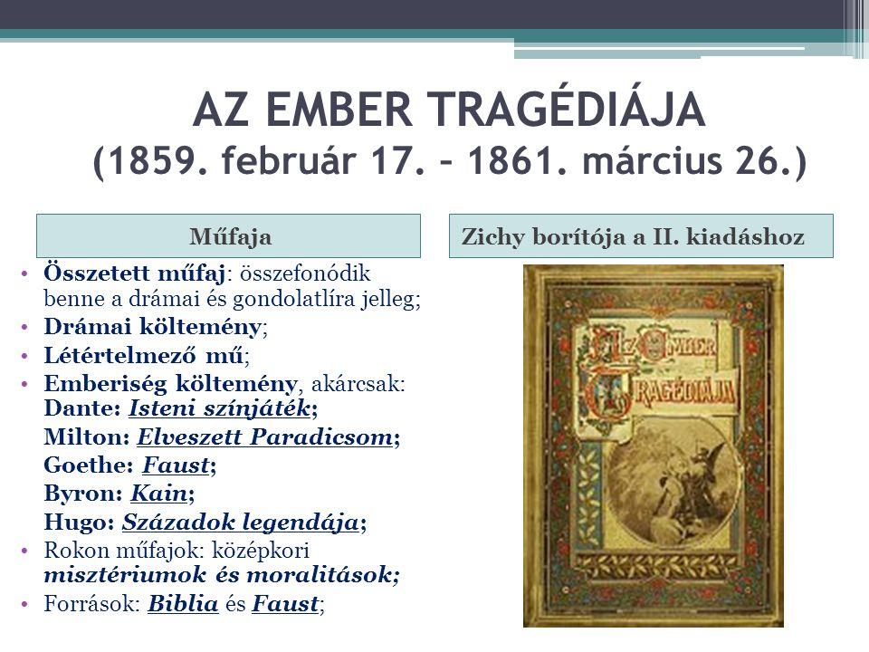 AZ EMBER TRAGÉDIÁJA (1859. február 17. – 1861. március 26.) MűfajaZichy borítója a II. kiadáshoz Összetett műfaj: összefonódik benne a drámai és gondo