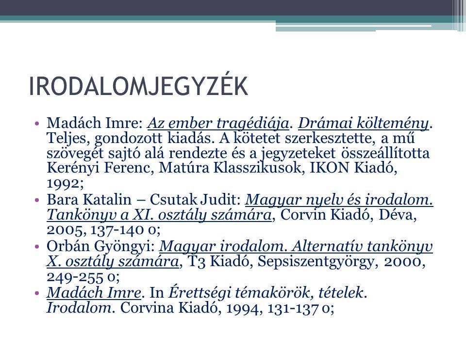 IRODALOMJEGYZÉK Madách Imre: Az ember tragédiája. Drámai költemény. Teljes, gondozott kiadás. A kötetet szerkesztette, a mű szövegét sajtó alá rendezt