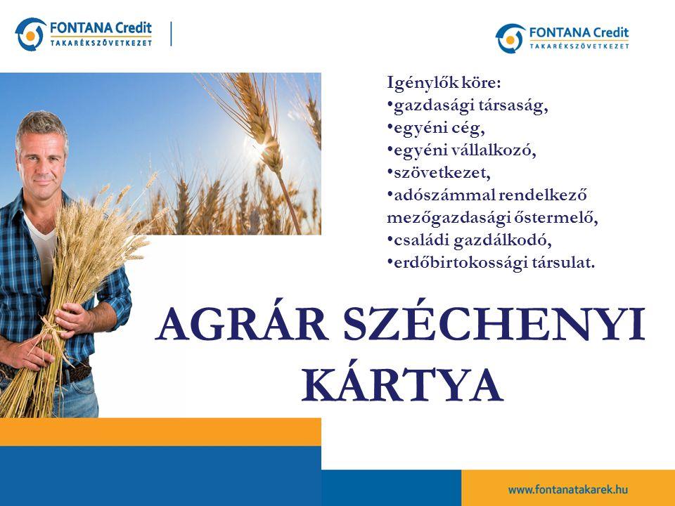 AGRÁR SZÉCHENYI KÁRTYA Igénylők köre: gazdasági társaság, egyéni cég, egyéni vállalkozó, szövetkezet, adószámmal rendelkező mezőgazdasági őstermelő, családi gazdálkodó, erdőbirtokossági társulat.