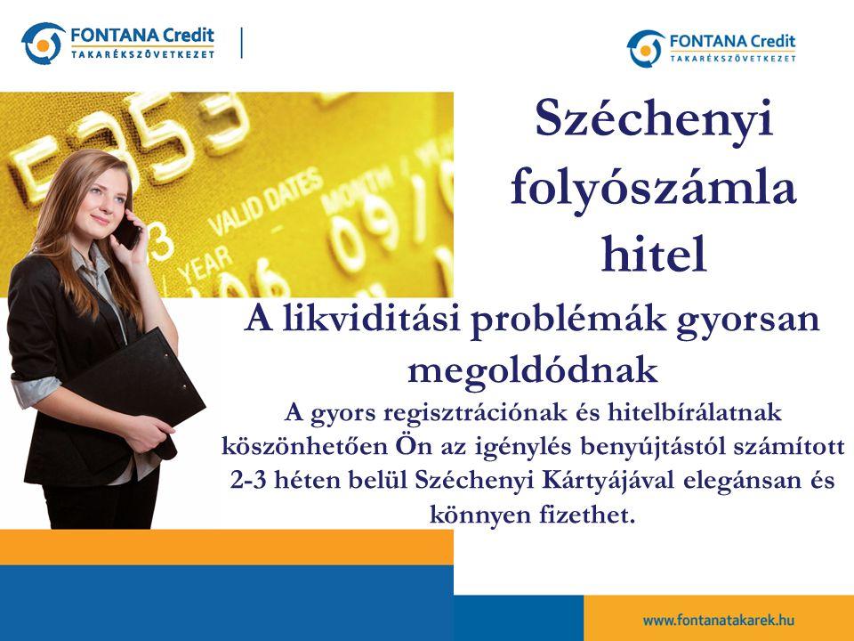 A likviditási problémák gyorsan megoldódnak A gyors regisztrációnak és hitelbírálatnak köszönhetően Ön az igénylés benyújtástól számított 2-3 héten belül Széchenyi Kártyájával elegánsan és könnyen fizethet.
