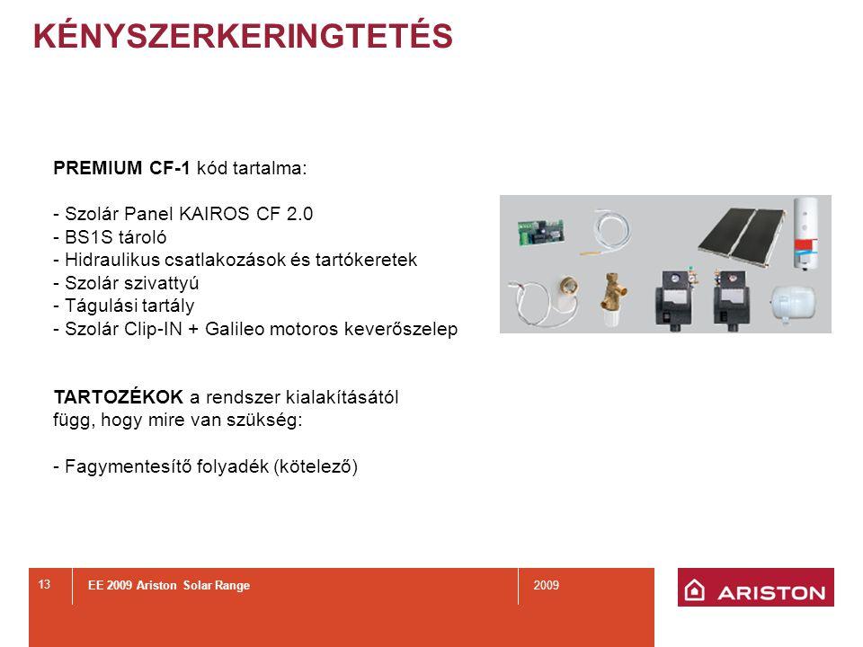 EE 2009 Ariston Solar Range2009 13 KÉNYSZERKERINGTETÉS PREMIUM CF-1 kód tartalma: - Szolár Panel KAIROS CF 2.0 - BS1S tároló - Hidraulikus csatlakozások és tartókeretek - Szolár szivattyú - Tágulási tartály - Szolár Clip-IN + Galileo motoros keverőszelep TARTOZÉKOK a rendszer kialakításától függ, hogy mire van szükség: - Fagymentesítő folyadék (kötelező)
