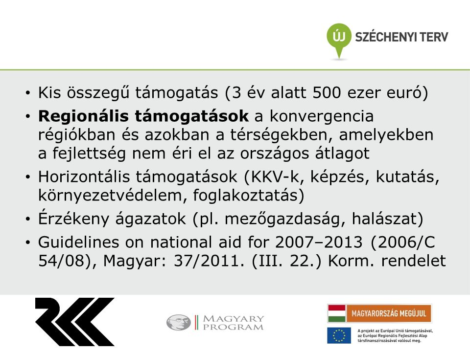 Kis összegű támogatás (3 év alatt 500 ezer euró) Regionális támogatások a konvergencia régiókban és azokban a térségekben, amelyekben a fejlettség nem