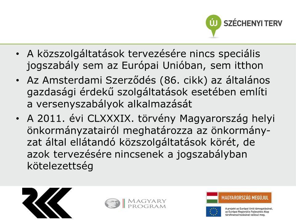 A közszolgáltatások tervezésére nincs speciális jogszabály sem az Európai Unióban, sem itthon Az Amsterdami Szerződés (86. cikk) az általános gazdaság